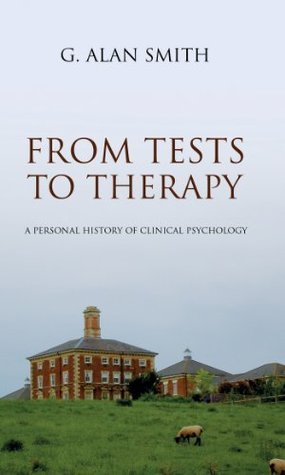 From Tests To Therapy: A personal history of clinical psychology  by  G. Alan Smith