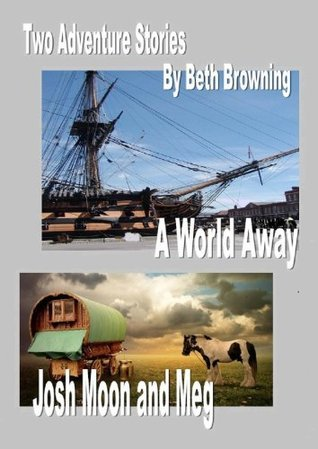 Two Adventure Stories-A world Away, Josh Moon and Meg Beth Browning