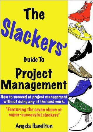 The Slackers Guide to Project Management Angela Hamilton