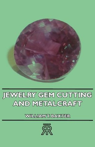 Jewelry Gem Cutting And Metalcraft William T.  Baxter
