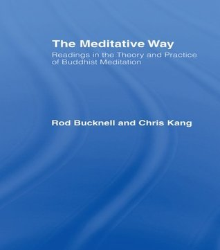 The Meditative Way: Readings in the Theory and Practice of Buddhist Meditation Roderick Bucknell