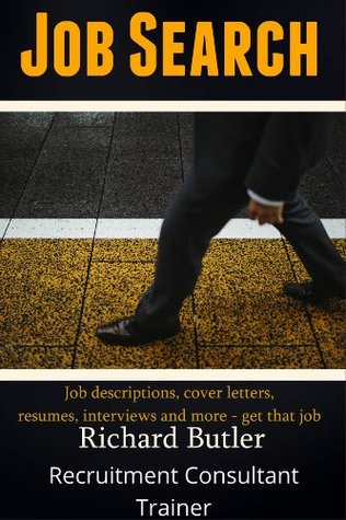 Job descriptions, cover letters, resumes, interviews and more - get that job  by  Richard Butler