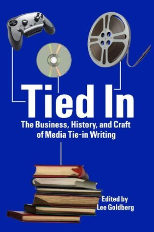 Tied In: The Business, History and Craft of Media Tie-In Writing Jeffrey J. Mariotte