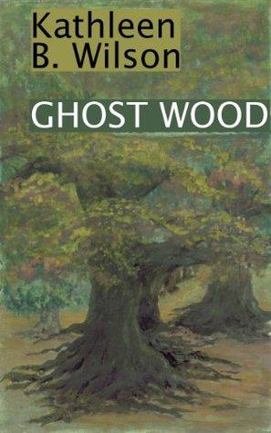 Ghost Wood Kathleen B. Wilson