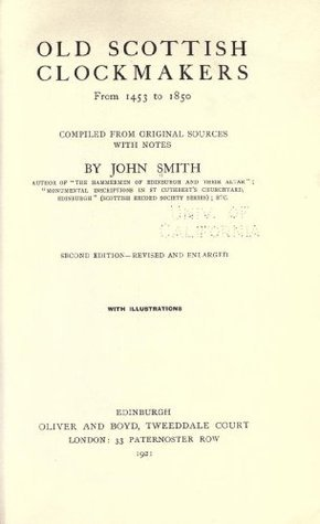 Old Scottish clockmakers from 1453 to 1850 John Smith