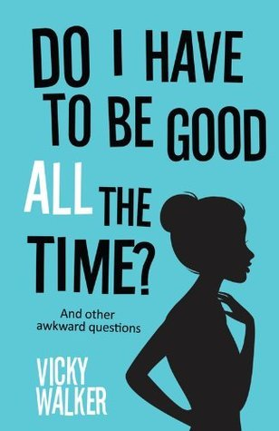 Do I Have To Be Good All The Time  by  Vicky Walker