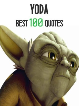 Yoda - Best 100 Quotes  by  Steve         Miller