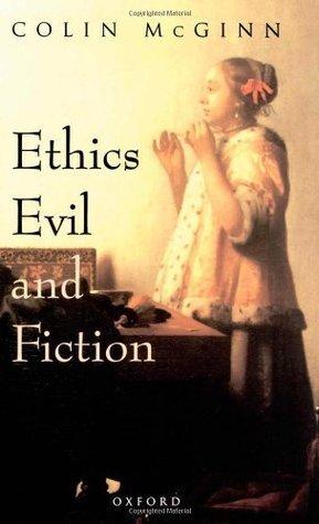 Ethics, Evil, and Fiction Colin McGinn