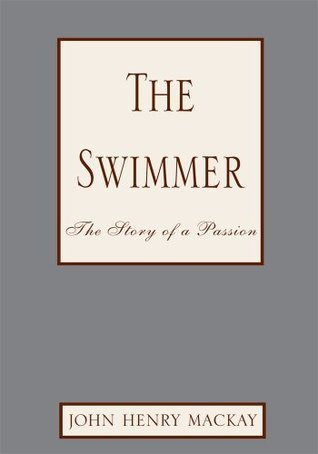 The Swimmer:The Story of a Passion John Henry Mackay