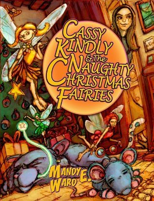 Cassy Kindly and the Naughty Christmas Fairies  by  Mandy E. Ward