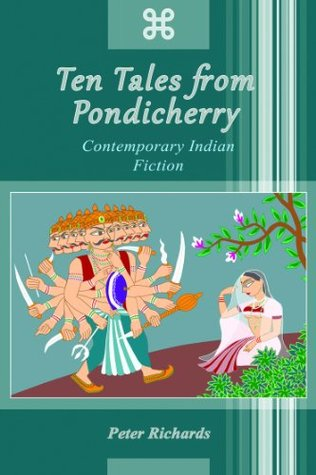 Ten Tales from Pondicherry: Contemporary Indian Fiction  by  Peter Richards