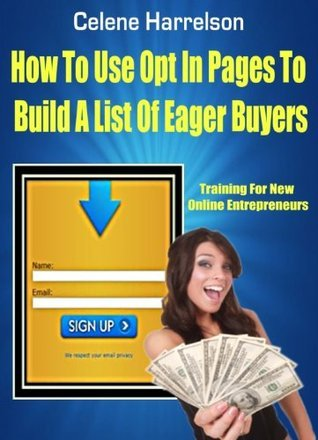 How To Use Opt In Pages To Build An Email List Of Eager Buyers Celene Harrelson