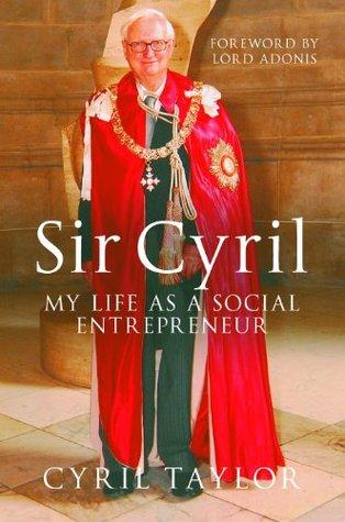 Sir Cyril: My Life as a Social Entrepreneur  by  Cyril Taylor