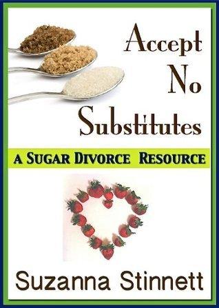 Accept No Substitutes: A Sugar Divorce Resource Suzanna Stinnett