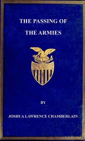 The Passing Of The Armies: An Account Of The Final Campaign Of The Army Of The Potomac Joshua L. Chamberlain
