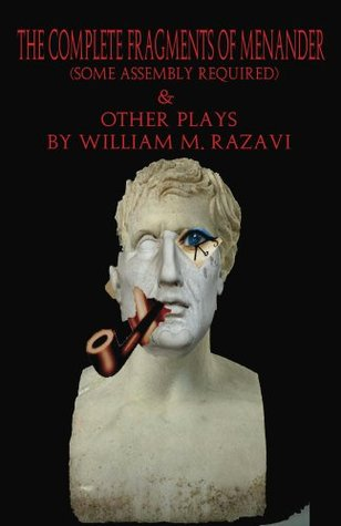 The Complete Fragments of Menander (Some Assembly Required) & Other Plays  by  William Razavi