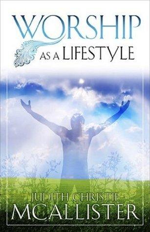 Worship as A Lifestyle Judith McAllister