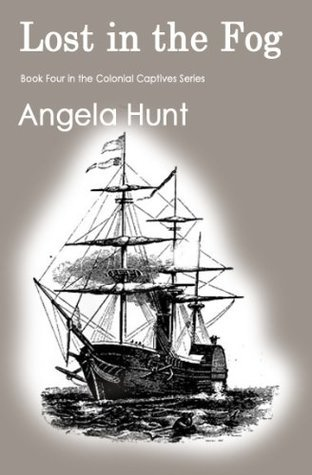 Lost in the Fog (Colonial Captives #4)  by  Angela Elwell Hunt
