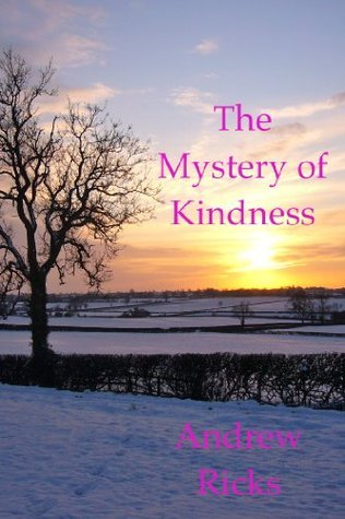 The Mystery of Kindness  by  Andrew Ricks