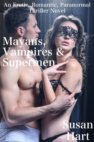 Mayans, Vampires And Supermen (Erotic Thriller Novel) (Santa Barbara:  Paradise Lost And Found)  by  Susan Hart