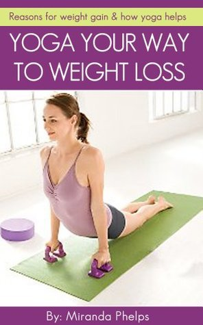 Yoga Your Way to Weight Loss  by  Miranda Phelps