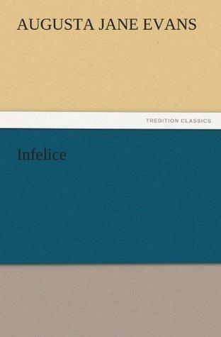 Infelice  by  Augusta J. (Augusta Jane) Evans