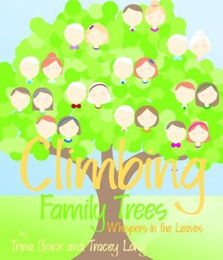 Climbing Family Trees, Whispers In The Leaves  by  Trina Boice