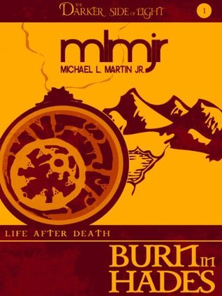 Burn In Hades (The Life After Death Trilogy, #1)  by  Michael L. Martin Jr.