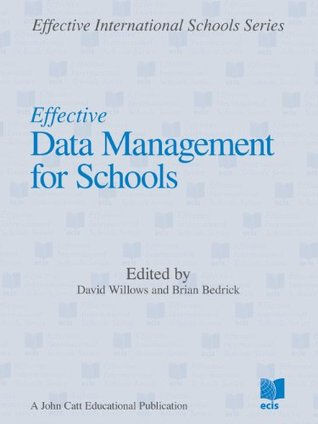 Effective Data Management for Schools (Effective International Schools Series) David Willows