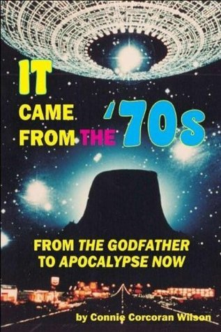 It Came from the 70s: From The Godfather to Apocalypse Now  by  Connie Corcoran Wilson