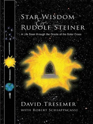 Star Wisdom and Rudolf Steiner: A Life Seen through the Oracle of the Solar Cross David Tresemer