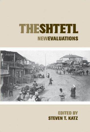 The Shtetl: New Evaluations Steven T. Katz