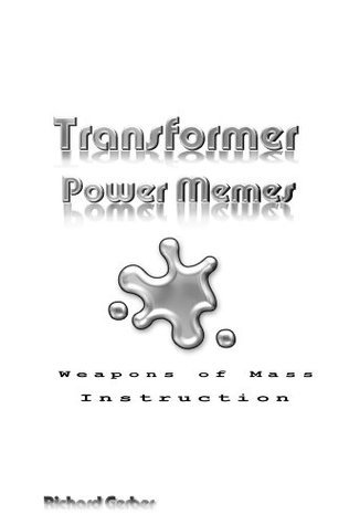 Transformer Power Memes Weapons of Mass Instruction Richard Gerber
