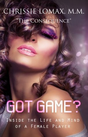 Got Game? Inside the Life and Mind of a Female Player. Chrissie Lomax