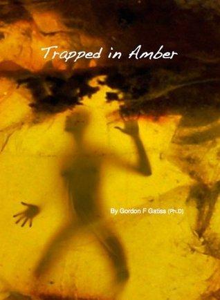 Trapped in Amber Gordon F. Gatiss