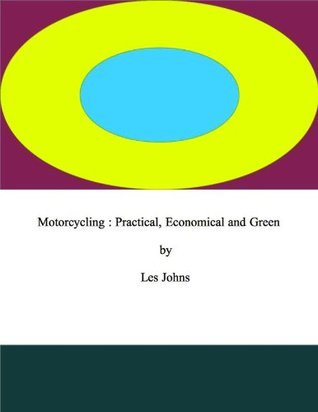 Motorcycling : Practical, Economical and Green Les Johns