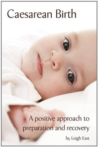 Caesarean Birth - A positive approach to preparation and recovery  by  Leigh East