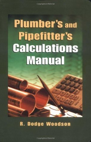 Plumbers and Pipefitters Calculations Manual  by  R. Dodge Woodson
