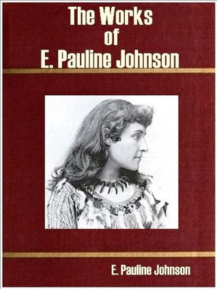 The Works of E. Pauline Johnson  by  Emily Pauline Johnson