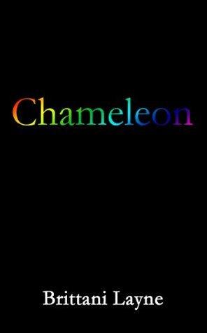 Chameleon  by  Brittani Layne