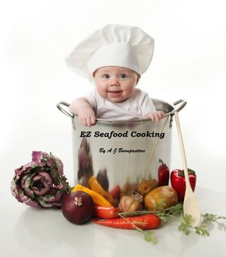 EZ Seafood Cooking  by  A.J. Buonpastore