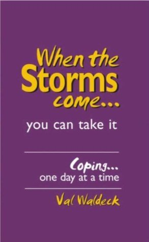 When The Storms Come.. Strong Encouragement in times of Grief, Sorrow, Loss and Discouragement Val Waldeck