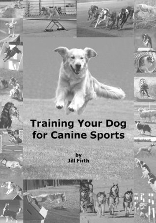 Training Your Dog for Canine Sports Jill Firth
