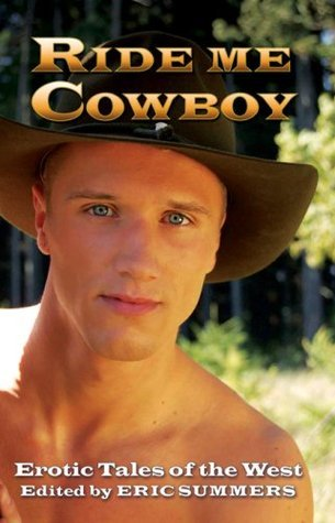 Ride Me Cowboy: Erotic Tales of the West Eric Summers