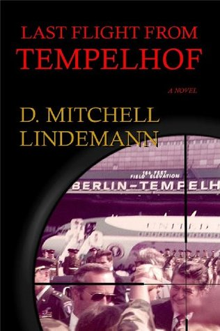 Last Flight from Tempelhof  by  D. Mitchell Lindemann