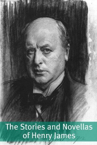 The Stories and Novellas of Henry James (Annotated with Biography) Henry James