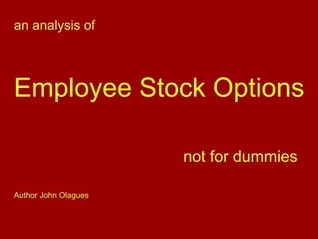 an analysis of your... Employee Stock Options ... not for dummies  by  John Olagues