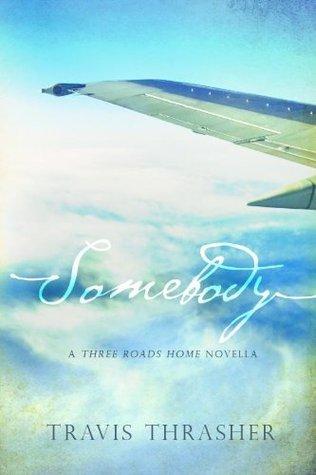 Somebody (Three Roads Home, #1)  by  Travis Thrasher