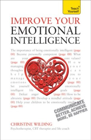 Improve Your Emotional Intelligence - Communicate Better, Achieve More, Be Happier: Teach Yourself Christine Wilding