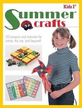 Kids 1st Summer Crafts: 20 Projects and Activities for Camp, the Car, and Beyond!  by  Krause Publications